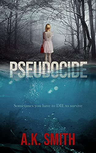 Pseudocide: Sometimes you have to Die to survive: A Twisty Journey of Suspense and Second Chances