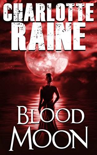 BLOOD MOON: A Gripping Serial Killer Thriller (A Grant & Daniels Romantic Suspense Series Book 3)