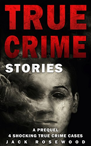 True Crime Stories: A Prequel: 4 Shocking True Crime Cases (True Crime Anthology)