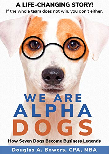 We Are Alpha Dogs: How Seven Dogs Become Business Legends