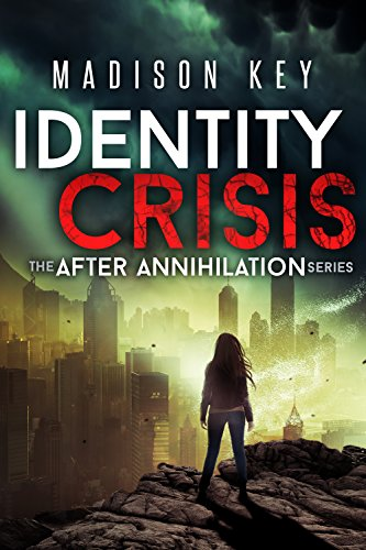 Identity Crisis: A Post Apocalyptic Sci-Fi Thriller (The After Annihilation Series Book 1)