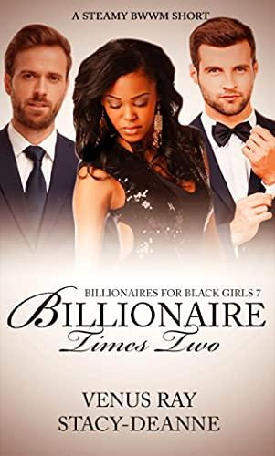 Billionaire Times Two: A Steamy BWWM Short (Billionaires For Black Girls Book 7)