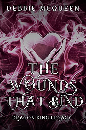 The Wounds That Bind: A Dragon King Legacy (Dragon King Series)