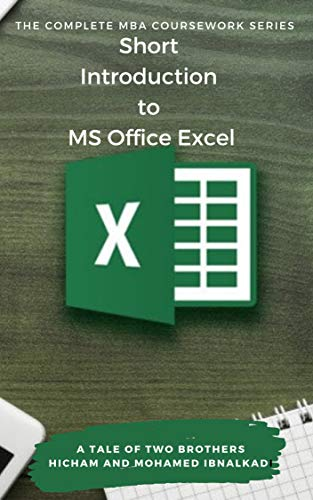 Short Introduction to MS Office Excel (The Complete MBA CourseWork Series Book 16)