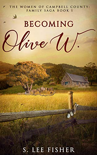 Becoming Olive W.: The Women of Campbell County: Family Saga Book 1