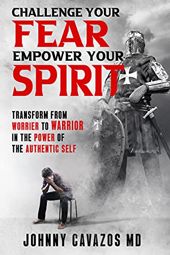 Challenge Your Fear, Empower Your Spirit: Transform From Worrier to Warrior In the Power of the Authentic Self (Authentic Self Series Book 3)