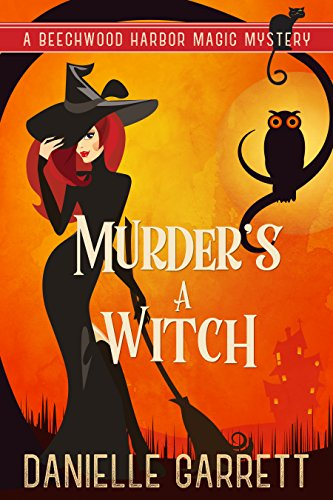Murder's a Witch: A Beechwood Harbor Magic Mystery (Beechwood Harbor Magic Mysteries Book 1)
