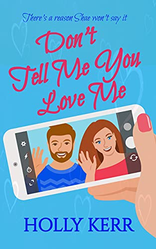 Don't Tell Me You Love Me: A heartwarming second chance, first love sweet romance (Don't Sweet Romance Book 1)