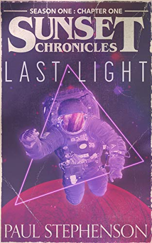 Last Light: Season One, Chapter One of the sci-fi horror serial, The Sunset Chronicles
