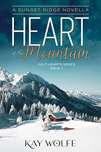 Heart of the Mountain: A Sweet and Clean Small Town Romance (Wild Hearts Series Book 1)