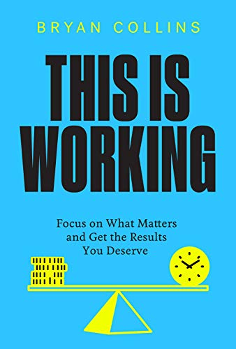This Is Working: Focus on What Matters and Get the Results You Deserve