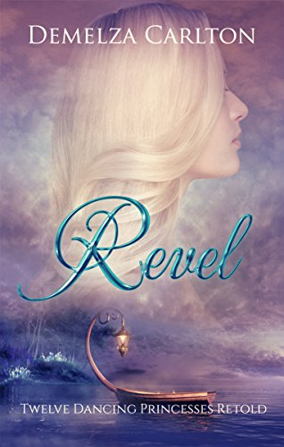 Revel: Twelve Dancing Princesses Retold (Romance a Medieval Fairytale)