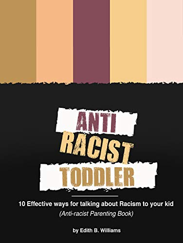 Anti-racist Toddler: 10 Effective ways for talking about Racism to your kid (Anti-racist Parenting Book)