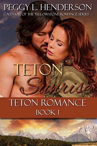 Teton Sunrise (Teton Romance Trilogy Book 1)