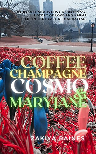 Coffee Champagne Cosmo & Mary Jane: The beauty and justice of betrayal: a story of love and karma set in the heart of Manhattan.