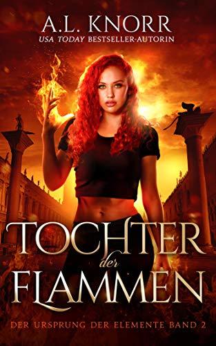 Tochter der Flammen (Die Töchter der Elemente 2) (German Edition)