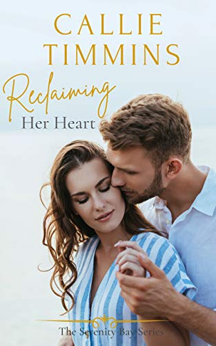 Reclaiming Her Heart (Serenity Bay Series Book 1)