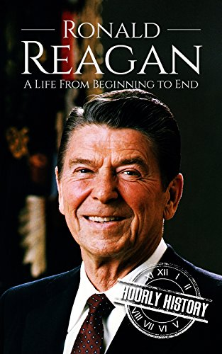 Ronald Reagan: A Life From Beginning to End (Biographies of US Presidents)