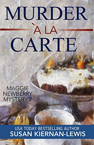 Murder à la Carte: A French Countryside Village Romantic Mystery with a WWII Twist (The Maggie Newberry Mystery Series Book 2)