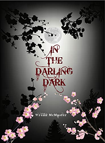 In The Darling Dark: A dark psychological thriller of suspense and mystery; an ominous tale of isolation with dark romantic themes