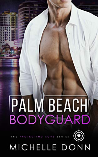 Palm Beach Bodyguard: A Romantic Suspense Novel (The Protecting Love Series Book 3)