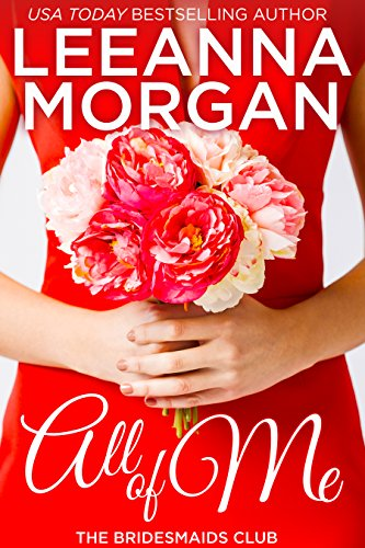 All of Me: A Small Town Romance (The Bridesmaids Club Book 1)