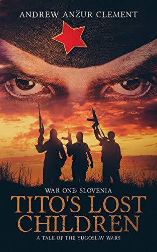 Tito's Lost Children. A Tale of the Yugoslav Wars. War One: Slovenia