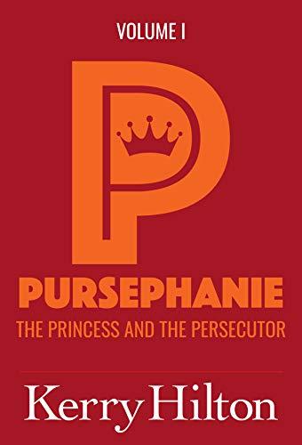 Pursephanie: The Princess and the Persecutor (The Pursephanie Trilogy Book 1)