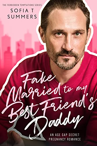 Fake Married to My Best Friend's Daddy: An Age Gap Pregnancy Romance (Forbidden Temptations)