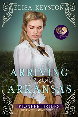 Arriving from Arkansas (The Pioneer Brides from Rattlesnake Ridge Book 1)