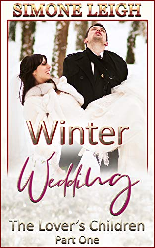 Winter Wedding: A Steamy Winter Wedding Tale Of Romance And Friendship (The Lover's Children Book 1)