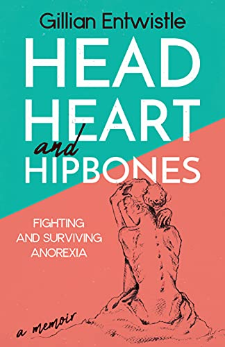 Head Heart and Hipbones: Fighting and Surviving Anorexia