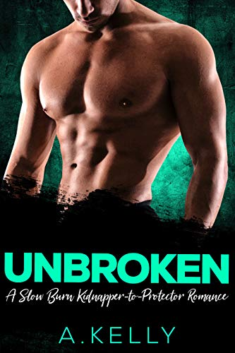 Unbroken: A Slow Burn Kidnapper-to-Protector Romance