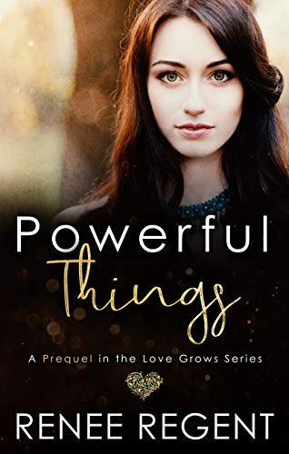 Powerful Things: A Love Grows Short Story Prequel (Love Grows Series)