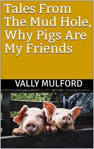 Tales From The Mud Hole, Why Pigs Are My Friends