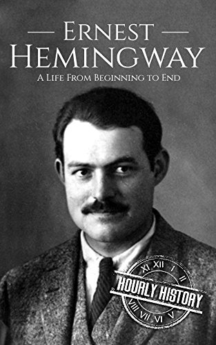 Ernest Hemingway: A Life From Beginning to End (Biographies of American Authors)