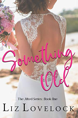 Something Old: A Clean Second Chance Romance (The Jilted Series Book 1)