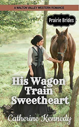 His Wagon Train Sweetheart: Prairie Brides (Walton Valley)