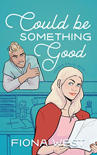 Could Be Something Good: A Sweet Romantic Comedy (Timber Falls Book 1)