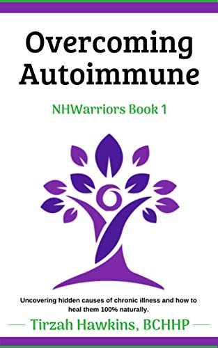 Overcoming Autoimmune: A 100% natural, holistic approach to energy and total well-being. (Natural Health Warriors Book 1)