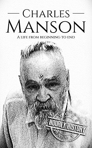 Charles Manson: A Life From Beginning to End (Biographies of Criminals)