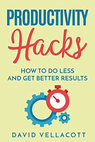 Productivity Hacks: How to do less and get better results