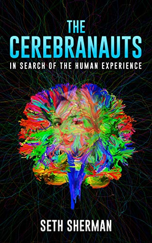 The Cerebranauts: In Search of the Human Experience