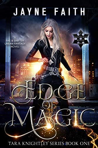 Edge of Magic: A Fae & Shifter Urban Fantasy Novel (Tara Knightley Series Book 1)