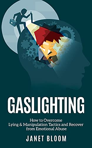 GASLIGHTING: How to Overcome Lying & Manipulation Tactics and Recover From Emotional Abuse