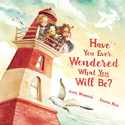 Have You Ever Wondered What You Will Be?: A celebration of every child's dreams and boundless potential!