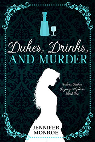 Dukes, Drinks, and Murder: Victoria Parker Regency Mysteries Book 1