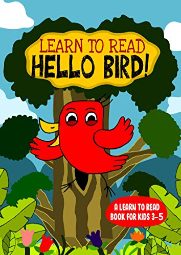 Learn to Read : Hello Bird! - A Learn to Read Book for Kids 3-5: An early reading book for kindergarten kids and preschoolers (Learn to Read Happy Bird 1)