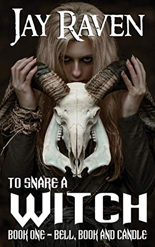 To Snare A Witch: Book One - Bell, Book and Candle