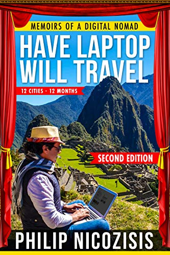 Have Laptop, Will Travel: Memoirs of a Digital Nomad- Second Edition